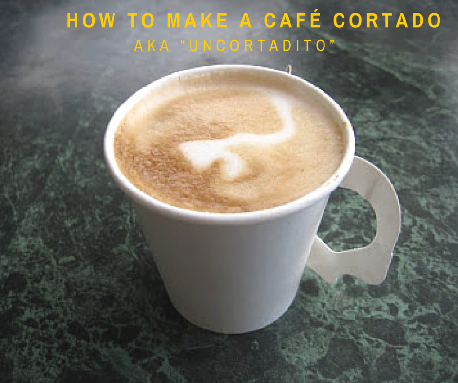 "How to Make a Café Cortado, AKA ""unCortadito"""